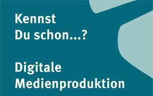 "Plakat ""Kennst du schon...? Digitale Medienproduktion"""